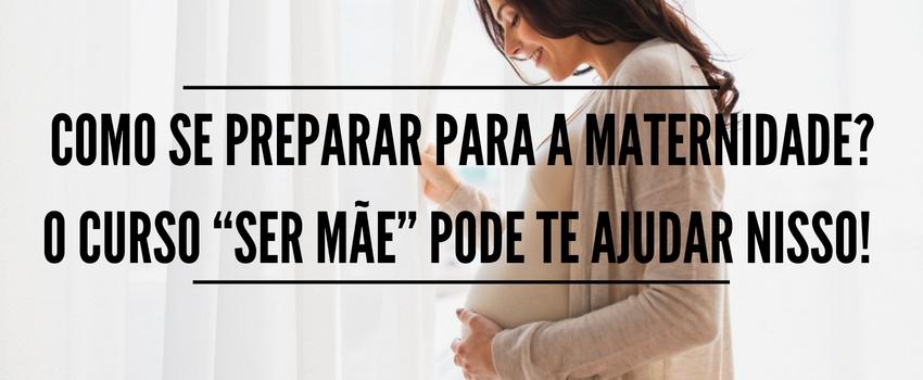 """Como se preparar para a maternidade? O curso """"Ser Mãe"""" pode te ajudar nisso!"""